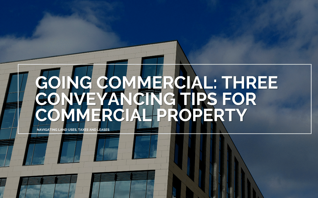 Going Commercial: Three conveyancing tips for commercial property purchasers